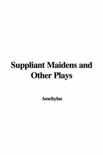 Download Suppliant Maidens and Other Plays