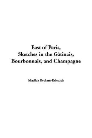 Download East of Paris, Sketches in the G?Tinais, Bourbonnais, and Champagne
