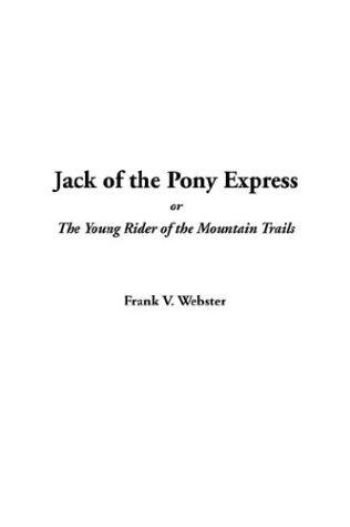 Jack of the Pony Express, or the Young Rider of the Mountain Trails