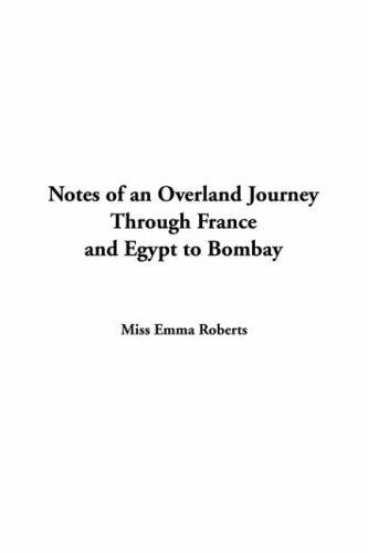 Download Notes Of An Overland Journey Through France And Egypt To Bombay
