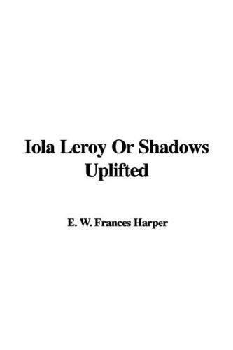 Download Iola Leroy Or Shadows Uplifted