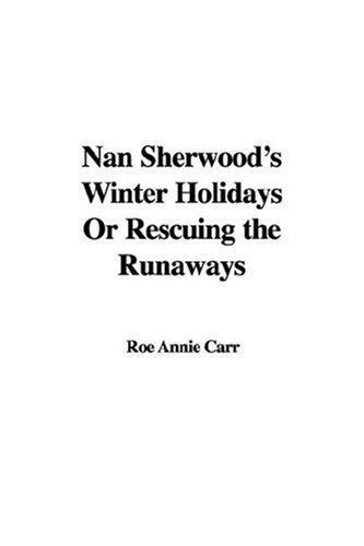 Nan Sherwood's Winter Holidays Or Rescuing The Runaways