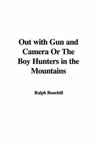 Out With Gun And Camera Or The Boy Hunters In The Mountains