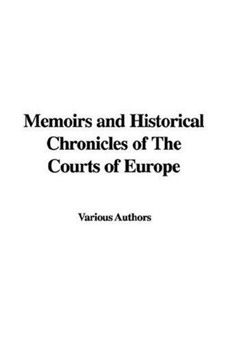 Memoirs And Historical Chronicles Of The Courts Of Europe