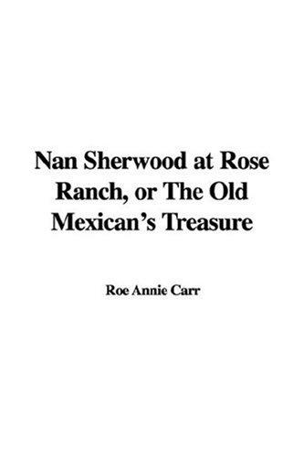 Nan Sherwood At Rose Ranch, Or The Old Mexican's Treasure