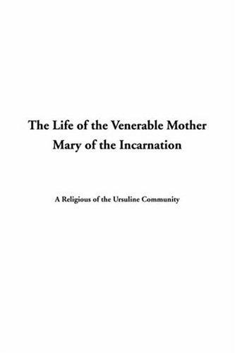 Download The Life Of The Venerable Mother Mary Of The Incarnation