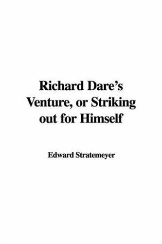Richard Dare's Venture, Or Striking Out For Himself