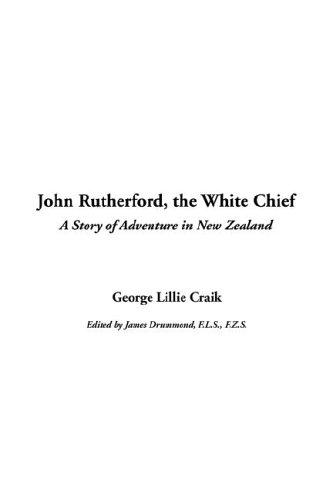 Download John Rutherford, the White Chief