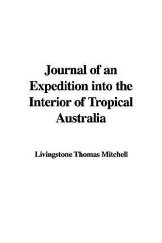 Journal Of An Expedition Into The Interior Of Tropical Australia