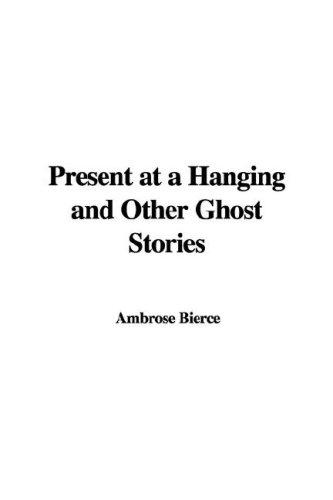 Download Present At A Hanging And Other Ghost Stories