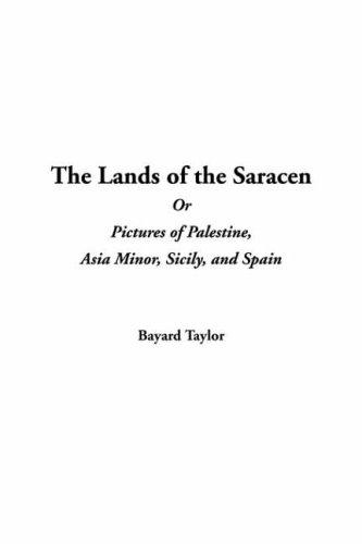 The Lands Of The Saracen Or Pictures Of Palestine, Asia Minor, Sicily, And Spain