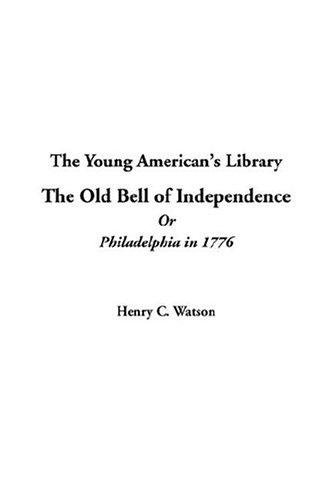 The Old Bell Of Independence Or Philadelphia In 1776