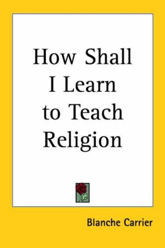 How Shall I Learn to Teach Religion