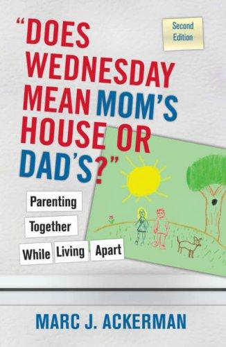 """""""Does Wednesday Mean Mom's House or Dad's"""" Parenting Together While Living Apart"""