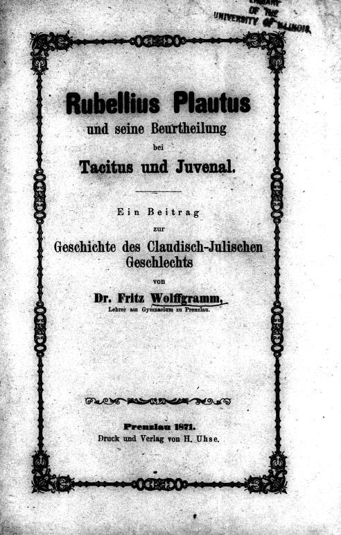 Rubellius Plautus und seine Beurtheilung bei Tacitus und Juvenal by Fritz Wolffgramm