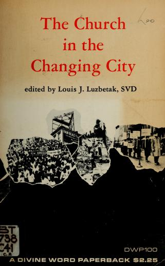 Cover of: The church in the changing city | Conference on Inner City Research Catholic University of America 1965.