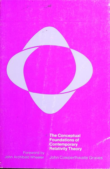 The conceptual foundations of contemporary relativity theory. by John Cowperthwaite Graves