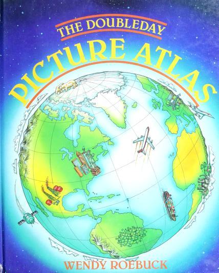 Doubleday Children's Picture Atlas by Wendy Roebuck