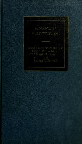 Cover of: Financial institutions | [edited] by Roland I. Robinson ... [et al.]