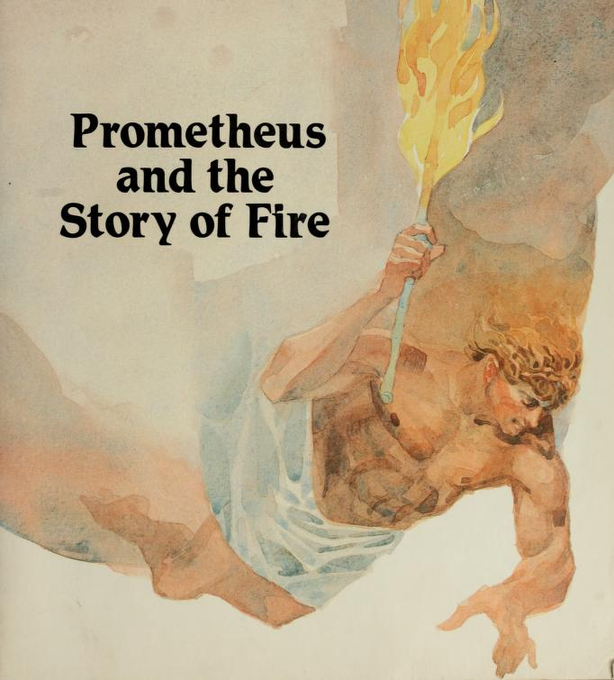 Prometheus and the story of fire by I. M. Richardson