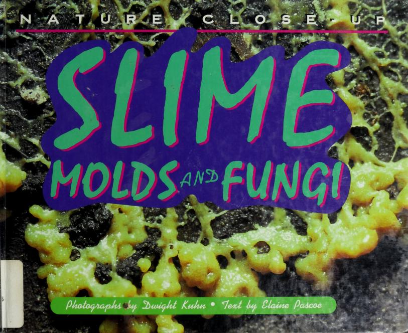 Slime, molds, and fungi by Elaine Pascoe