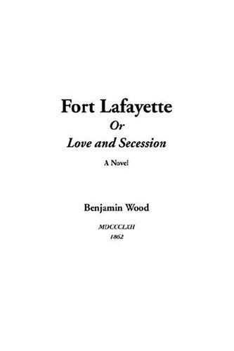 Fort Lafayette or Love and Secession by Benjamin Wood
