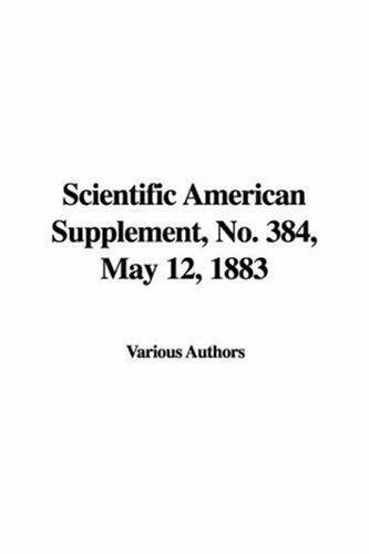 Scientific American Supplement, No. 384, May 12, 1883