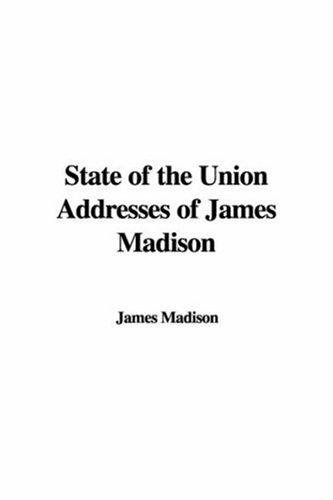 State of the Union Addresses of James Madison by James Madison