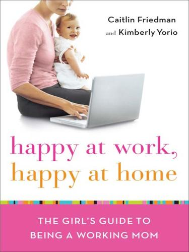 Happy at Work, Happy at Home by Caitlin Friedman