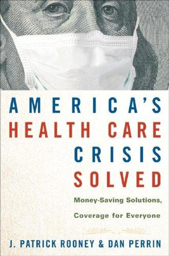 America's Health Care Crisis Solved by J. Patrick Rooney, Dan Perrin